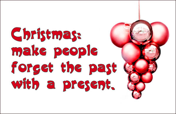 Red sarcastic Christmas card with red Christmas balls: Christmas: Make people forget the past with a present.