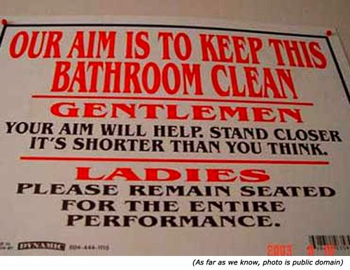 Hilarious signs - Funny bathroom sign with humorous instructions for men and women: Our aim is to keep this bathroom clean. Gentlemen: Your aim will help. Stand closer. It's shorter than you think.