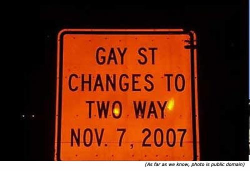 Hilarious silly sign: Gay Street changes to two way Nov. 7 2007!
