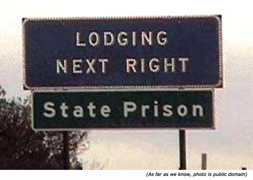 Silly, funny traffic signs: Lodging next right. State prison!