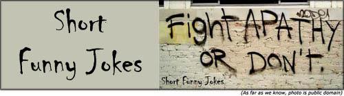 Short funny jokes - funny graffiti - fight apathy or dont