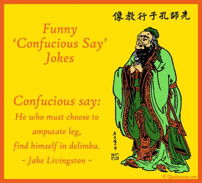 Funny Confucius Quotes Visitors' Naughty and Funny Confucius Say Jokes Funny Confucius Quotes