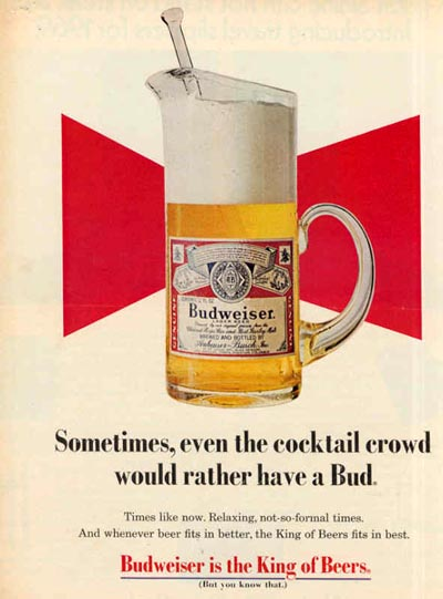 Budweiser beer ads - old Budweiser ad with a beer glass looking like a cocktail. Sometimes, even the cocktail crowd would rather have a Bud.