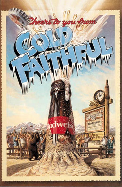 Budweiser alcohol ads - Cheers to you from Cold Faithful - Budweiser coming up from the ground - good beer ads