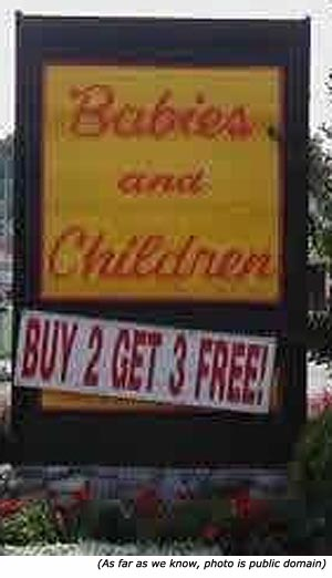 Silly Stupid signs and funny sales signs: Babies and Children. Buy 2 Get 3 Free!