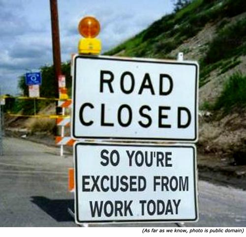 Funny traffic sign: Road closed so your excused from work today!