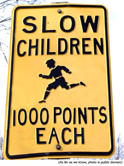 Funny road signs: Slow Children. 1000 Points Each!