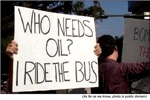 Funny protest signs: Who needs oil? I ride the bus!