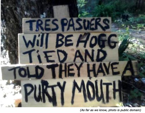 Hilarious warning signs. Funny signs of Trespassers will be hogtied and told they have a dirty mouth!