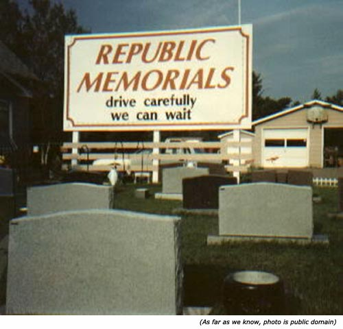 Silly signs and funny memorial services signs: Republic memorials. Drive carefully. We can wait!