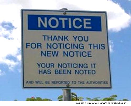 Silly signs and funny notice signs: Notice. Thank you for noticing this new notice. Your noticing it has been noted and will be reported to the authorities!