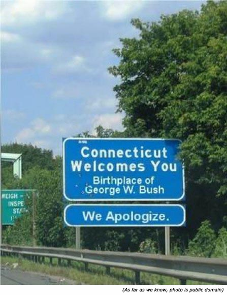 Funny road signs and funny country signs: Connecticut Welcomes You. Birth Place of George W. Bush. We Apologize!