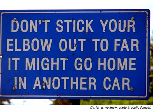 Funny warning signs: Don't stick your elbow out too far, it might end up in another car!