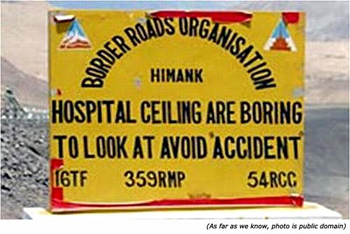 Silly stupid sign from Border Road Organisation Himank: Hospital ceiling are boring to look at. Avoid accident!