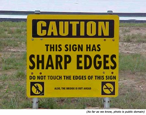 Stupid signs and funny road signs: Caution! This sign has sharp edges. Do not touch the edges of this sign.