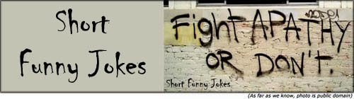 Short funny jokes - funny graffiti - fight apathy or dont