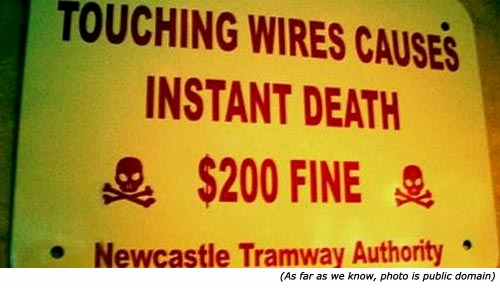 Funny and hilarious signs: Funny warning signs: Touching wires causes instant death. 200 dollars fine. Newcastle Tramway Authority