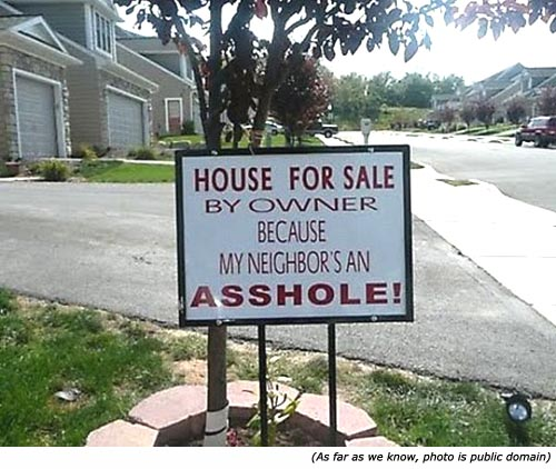 Funny signs, funny sales signs: House for sale by owner because my neighbor's an asshole.