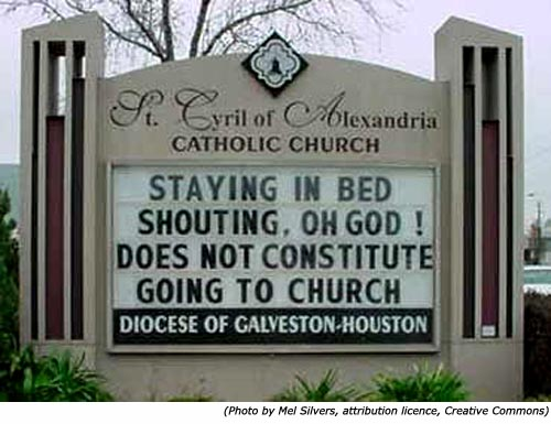 Funny signs and hilarious church signs: St. Cyril of Alexandria Catholic Church: Staying in bed shouting, Oh God! Does not constitute going to church!