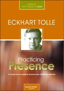 The book by Eckhart Tolle: Practicing Presence