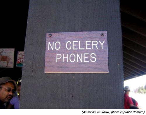 Funny and hilarious signs: Warning signs: No Celery Phones!
