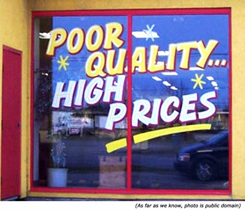 Funny sales signs: Poor Quality. High Prices!