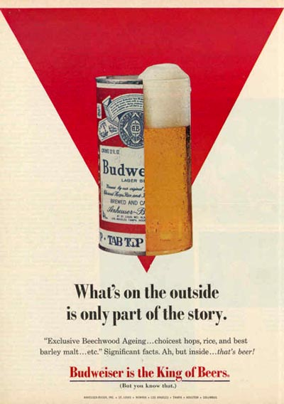 Old Budweiser beer ads - half a can and half a glass. What's on the outside is only part of the story.