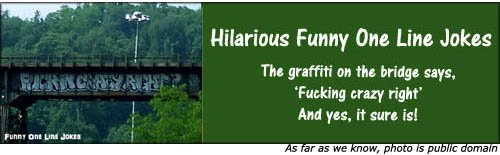 Funny one line jokes - funny graffiti on bridge