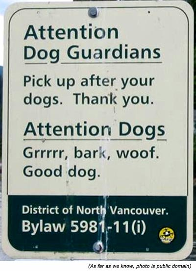 Hilarious signs: Dog poo sign: Attention Dog Guardians! Pick up after your dogs. Thank you. Attention Dogs! Grrrrr, bark, woof. Good dog!