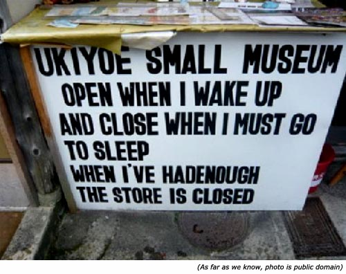 Funny signs. Ukiyoe Small Museum sign. Open when waking up and closing when going to sleep.