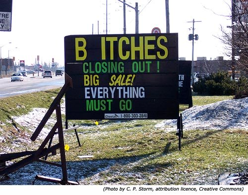 Really funny sales sign: Bitches closing out! Big sale! Everything must go!