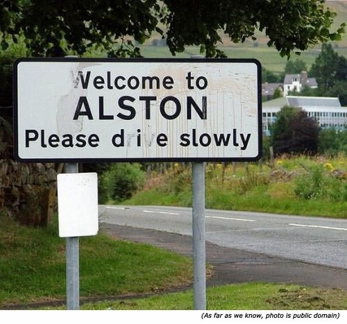 Funny towns signs: Welcome to Alston. Please die slowly!