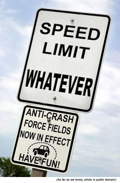 Hilarious signs and funny traffic signs: Speed limit whatever! Anti-crash force fields now in effect. Have fun!