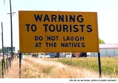 Funny warning sings: Warning to tourists! Do not laugh at the natives!