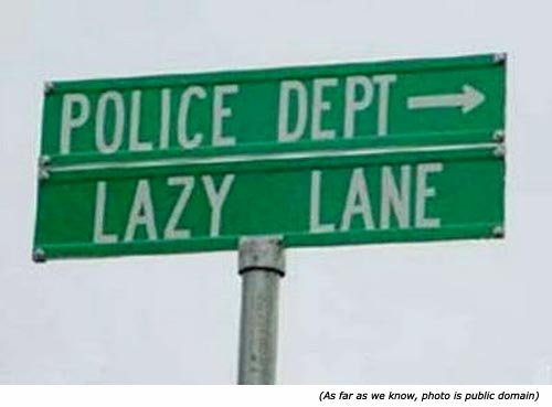 Funny police signs and funny street names: Police Department. Lazy Lane!