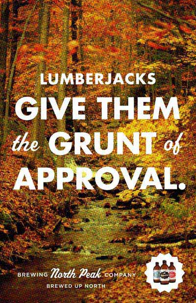 North Peak beer ads - Lumberjacks Give Them the Grunt of Approval!