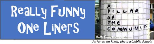 Really funny one liners - funny graffiti - pillar of the community