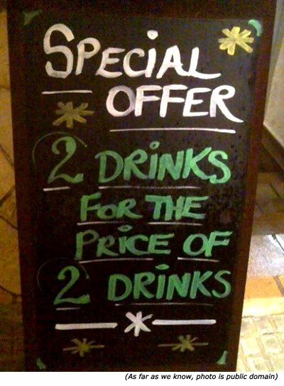 Hilarious sales sign: Special offer. 2 drinks for the price of 2 drinks.