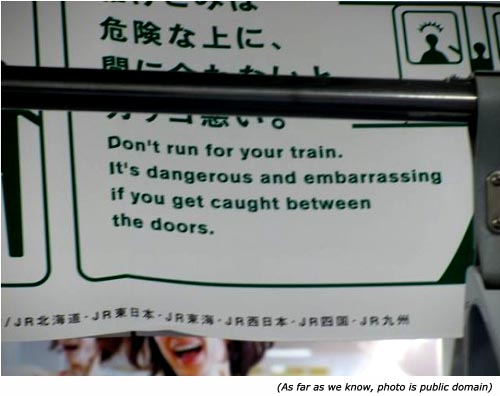 Funny signs on the train: Don't run for your train. It's dangerous and embarrassing if you get caught between the doors!