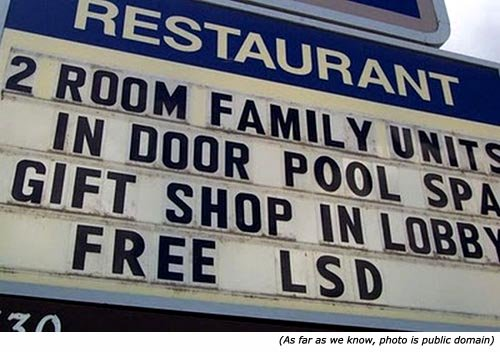 Funny restaurant sign: 2 Room Family Units. In Door Pool Spa. Gift Shop in Lobby. Free LSD.