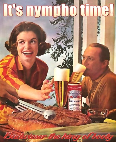 Old Budweiser ad - It's Nympho Time - Budweiser the King of Booty! The best vintage beer ads